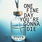One Fine Day You're Gonna Die: Charlie D. Mystery Series, Book 2 | Gail Bowen