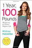 img - for 1 Year, 100 Pounds: My Journey to a Better, Happier Life book / textbook / text book