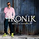 No Point in Wasting Tears Ironik