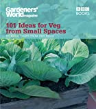 """Gardeners' World"": 101 Ideas for Veg from Small Spaces (Gardeners World 101 Ideas)"