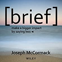 Brief: Make a Bigger Impact by Saying Less Audiobook by Joseph McCormack Narrated by Robin Bloodworth