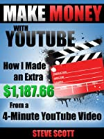 Make Money with YouTube - How I Made an Extra $1,187.66 from a 4-Minute YouTube Video (English Edition)