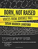 Born, Not Raised: Voices from Juvenile Hall