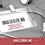 Drug Dealer, MD: How Doctors Were Duped, Patients Got Hooked, and Why It's So Hard to Stop | Anna Lembke