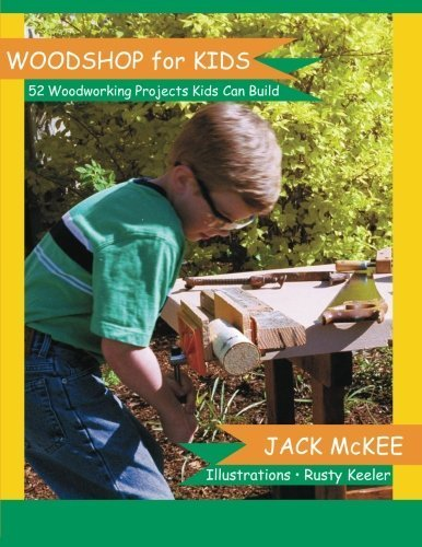 Woodshop for Kids: 52 Woodworking Projects Kids can Build by Jack McKee (2012-11-05) (Kids Can Build compare prices)