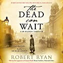 The Dead Can Wait Audiobook by Robert Ryan Narrated by Richard Burnip