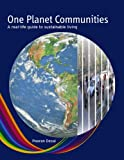 One Planet Communities: A Real Life Guide to Sustainable Living