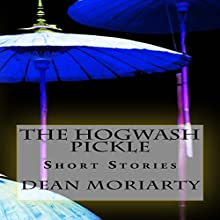 The Hogwash Pickle: Short Stories Audiobook by Dean Moriarty Narrated by Jim Masters