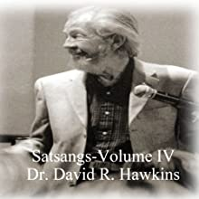 Satsang Series, Volume IV Discours Auteur(s) : David R. Hawkins Narrateur(s) : David R. Hawkins