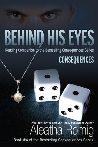 Behind His Eyes - Consequences by Aleatha Romig