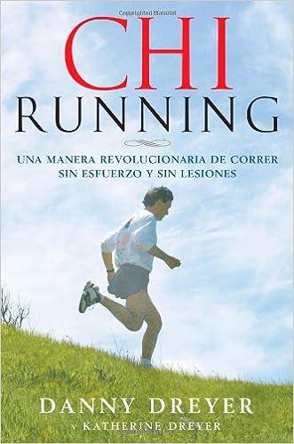 ChiRunning: Una manera revolucionaria de correr sin esfuerzo y sin lesiones (Spanish Edition)