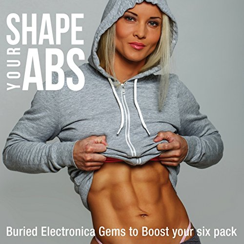 Shape Your Abs (Buried Electronica Gems to Boost Your Six Pack)