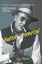 Hunter S. Thompson: An Insider's View Of Deranged, Depraved, Drugged Out Brilliance