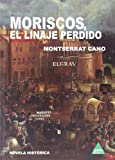 img - for MORISCOS, EL LINAJE PERDIDO.CARENA book / textbook / text book