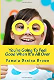 img - for You're Going To Feel Good When It's All Over (100 Books In 100 Days Collection) (Volume 93) book / textbook / text book