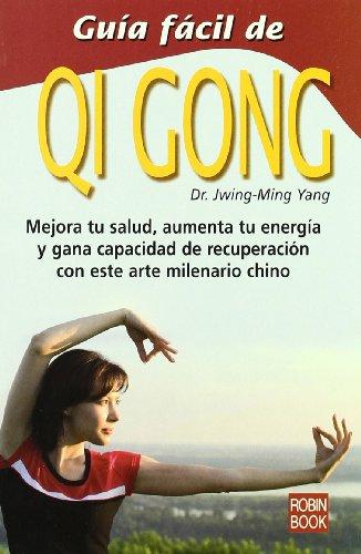 Guía fácil de qi gong: Mejora tu salud, aumenta tu energía y gana capacidad de recuperación con este arte milenario chino