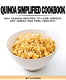 Quinoa Simplified Cookbook - 180+ Quinoa Recipes To Lose Weight, Eat Great And Feel Healthy