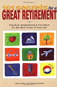 101 Secrets for a Great Retirement : Practical, Inspirational, & Fun Ideas for the Best Years of Your Life! from McGraw-Hill