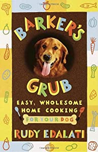 Barkers Grub Easy Wholesome Home-cooking For Dogs from Three Rivers Press