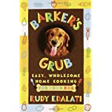Barker's Grub : Easy, Wholesome Home-Cooking for Dogs ~ Rudy Edalati