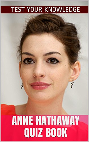 Anne Hathaway Quiz Book 50 Fun Fact Filled Questions About