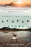img - for Rewriting Your Broken Story: The Power of an Eternal Perspective book / textbook / text book
