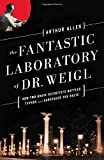 The Fantastic Laboratory of Dr. Weigl: How Two Brave Scientists Battled Typhus and Sabotaged the…