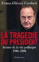 La Trag�die du Pr�sident: Sc�nes de la vie politique, 1986-2006