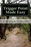 img - for Trigger Point Made Easy: Learn Trigger Point Therapy by Using Body Tools to Apply Pressure to Yourself book / textbook / text book