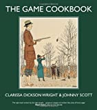 The Game Cookbook. Clarissa Dickson Wright and Johnny Scott (0857831070) by Dickson Wright, Clarissa