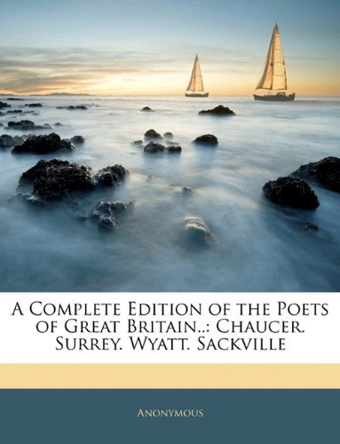 A Complete Edition of the Poets of Great Britain..: Chaucer. Surrey. Wyatt. Sackville