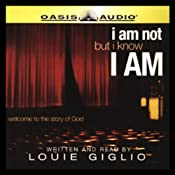 I Am Not, But I Know I Am: Welcome to the Story of God | [Louie Giglio]
