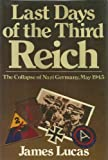 img - for Last Days of the Third Reich: The Collapse of Nazi Germany, May 1945 book / textbook / text book