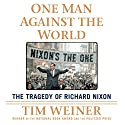 One Man Against the World: The Tragedy of Richard Nixon (       UNABRIDGED) by Tim Weiner Narrated by Holter Graham