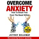 Overcome Anxiety: How to Break Free from the Beast Within Audiobook by Jeffrey Holloway Narrated by Kevin F Spalding