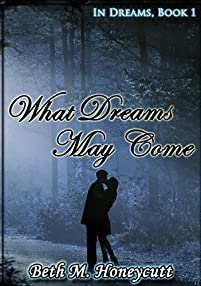 What Dreams May Come: In Dreams, Book 1 by Beth M. Honeycutt ebook deal