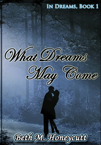 What Dreams May Come: In Dreams by Beth M. Honeycutt ebook deal
