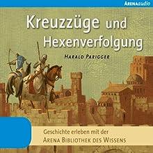 Kreuzzüge und Hexenverfolgung: Geschichte erleben mit der Arena Bibliothek des Wissens Hörbuch von Harald Parigger Gesprochen von: Katja Amberger