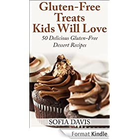 Gluten-Free Treats Kids Will Love: 50 Delicious Gluten-Free Dessert Recipes (English Edition)
