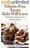 Gluten-Free Treats Kids Will Love: 50 Delicious Gluten-Free Dessert Recipes (English Edition)