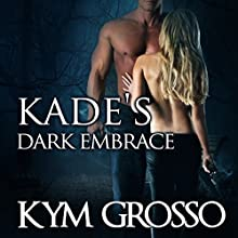 Kade's Dark Embrace: Immortals of New Orleans, Book 1 (       UNABRIDGED) by Kym Grosso Narrated by Ryan West