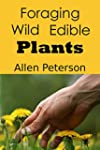 Foraging: A Guide to Wild Edible Plan...