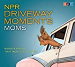 NPR Driveway Moments Moms: Radio Stor...