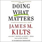 Doing What Matters: How to Get Results That Make a Difference | James M. Kilts