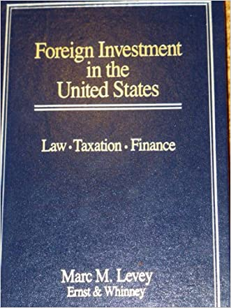 Foreign Investment in the United States: Law, Taxation, Finance written by Marc M. Levey
