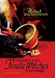 A History of the Pendle Witches and Their Magic: Wicked Enchantments