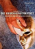 Die Kaschierwerkstatt: Handbuch für den Maskenbildner