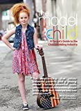 The Model Child: A Parents Guide to the Child Modeling Industry
