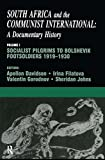 img - for South Africa and the Communist International: Volume 1: Socialist Pilgrims to Bolshevik Footsoldiers, 1919-1930 (South Africa and the Communist International: A Documentary History) book / textbook / text book