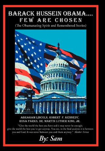 Barack Hussein Obama ....Few Are Chosen: (The Obamanating Spirit and Remembered Stories)
